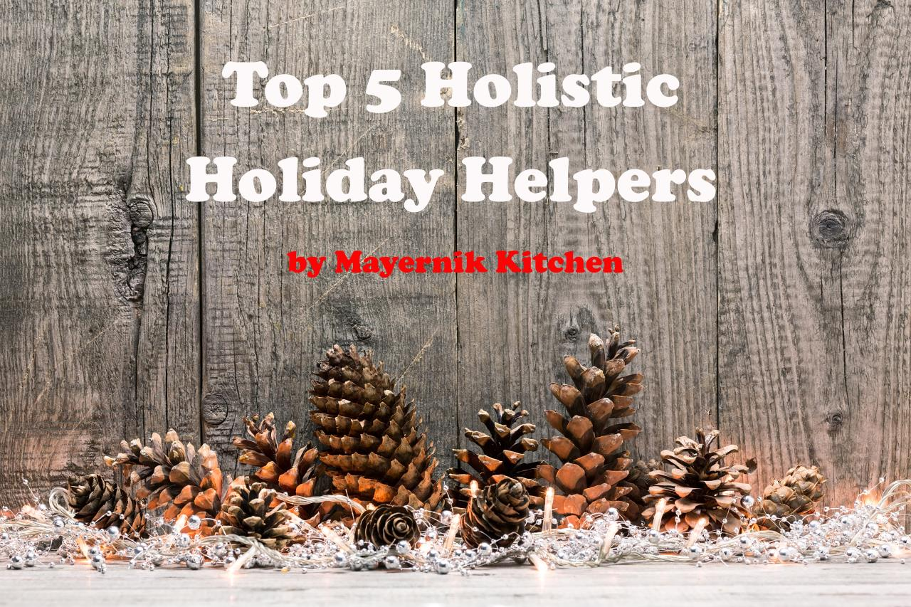Top 5 Holistic Holiday Helpers