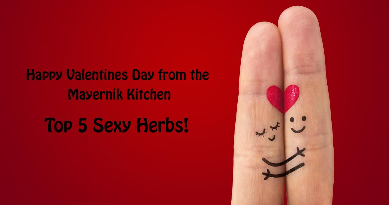 Top 5 Herbs for a Sexy Valentine's Day - Mayernik Kitchen