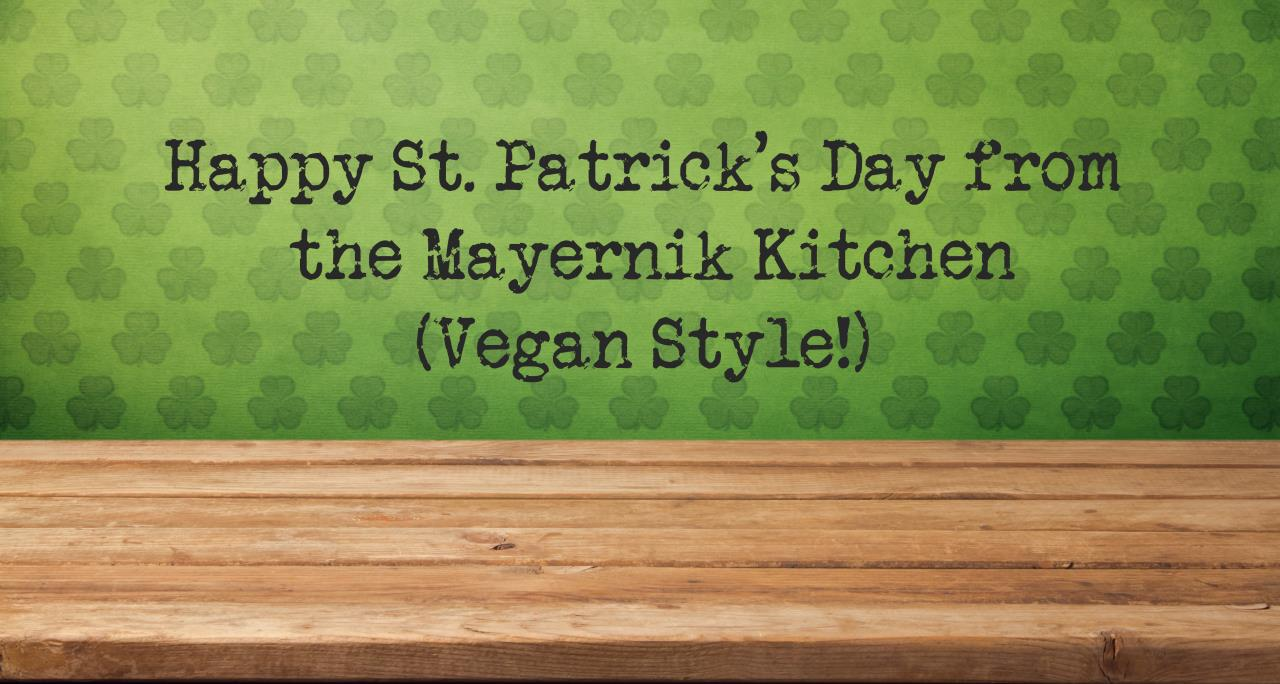 Vegan St. Patrick's Day - Mayernik Kitchen Style